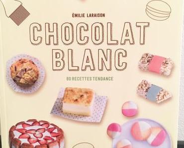 Joue sur le Blog et Remporte ton livre sur le chocolat : CHOCOLAT BLANC 80 Recettes Tendance